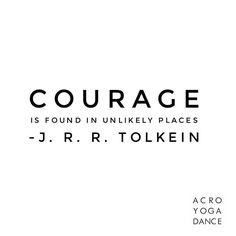 """""""Courage is found in unlikely places"""" January.  J R R Tolkien  #courage #fear #tolkien"""