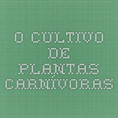 O cultivo de plantas carnívoras