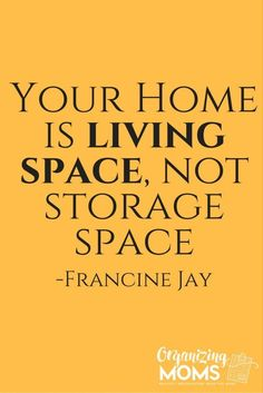 Your home is living space, not storage space. - Francine Jay