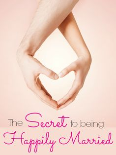 The Secret to a Happy Marriage - http://mylifeandkids.com/the-secret-to-a-happy-marriage/
