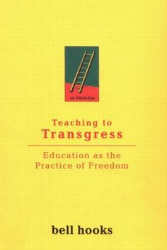 Teaching to Transgress, by bell hooks. This will be a good companion to Freire's Pedagogy of the Oppressed, I think. I like bell hooks but I've never read this one.