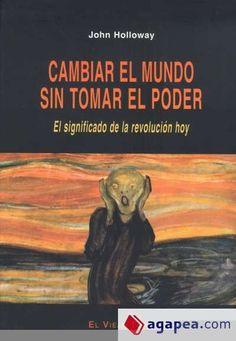 CAMBIAR EL MUNDO SIN TOMAR EL PODER