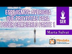 Espejismos: Averigua qué proyectas para poder cambiarlo, por Marta Salvat PARTE 1 - YouTube