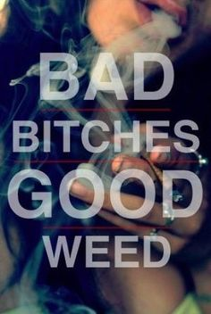 Bad bithces, good weed | Weed quotes for girls.