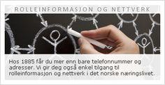 Rolleinformasjon og nettverk  Hos 1885.no får du mer enn bare telefonnummer og adresser. Vi gir deg også enkel tilgang til rolleinformasjon og nettverk i det norske næringslivet.