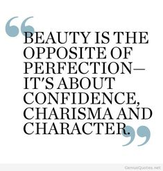 Beauty Is The Opposite Of Perfection Its About Confidence Charisma And Character - Cute Quote