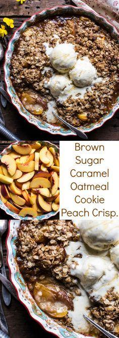 Brown Sugar Caramel Oatmeal Cookie Peach Crisp   halfbakedharvest.com ...