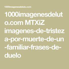 1000imagenesdeluto.com MTXiZ imagenes-de-tristeza-por-muerte-de-un-familiar-frases-de-duelo