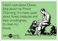 I don't care about Disney lying about my Prince Charming. . .  + 14 more e-cards (some vulgarity, insults)