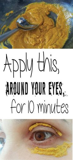 Apply this around your eyes for 10 minutes