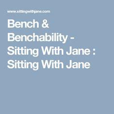 Bench & Benchability - Sitting With Jane : Sitting With Jane