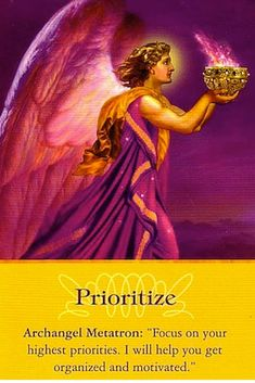 Archangel Metatron - Prioritize  Archangel Oracle card deck by Doreen Virtue https://www.facebook.com/hOIListically-forward-1469725340009063