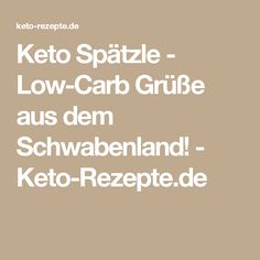 Keto Spätzle - Low-Carb Grüße aus dem Schwabenland! - Keto-Rezepte.de