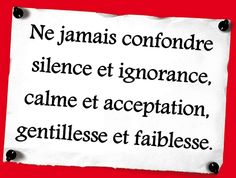 Never confuse silence with ignorance, calmness with acceptance, kindness with weakness. More Than Words, Some Words, Weakness Quotes, Ignorance, Image Citation, Proverbs Quotes, Kindness Quotes, French Quotes, Positive Attitude