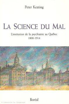 KEATING, PETER. La science du mal. L'institution de la psychiatrie au Québec 1800-1914.