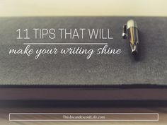 11 Tips That Will Make Your Writing Shine - This Incandescent Life - This is one of the best and most helpful blog posts I have read lately! Just what I needed for a creative boost today :)