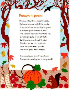 One day I found two pumpkin seeds. I planted one and pulled the weeds. It sprouted roots and a big, long vine. A pumpkin grew; I called it mine. The pumpkin was quite round and fat. Thanksgiving Crafts, Fall Crafts, Halloween Crafts, Halloween Songs, Fall Preschool, Preschool Songs, Preschool Projects, Harvest Poems, Pumpkin Poem