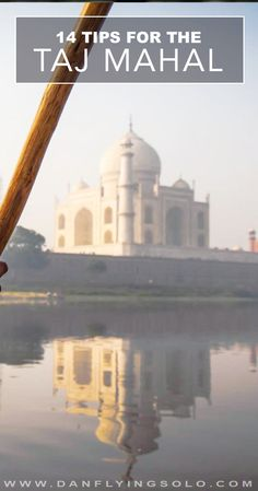 How to get the best of your visit and photography at the Taj Mahal