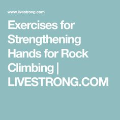 Exercises for Strengthening Hands for Rock Climbing | LIVESTRONG.COM