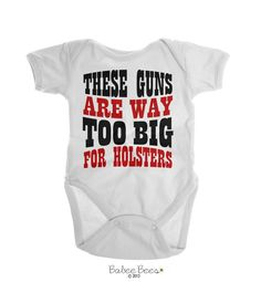 These Guns Are Way Too Big For Holsters  Done in a cute western style font, this baby boy outfit makes a cute gift for any little macho man or cowboy!