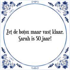 Zet de botox maar vast klaar, Sarah is 50 jaar - Bekijk of bestel deze Tegel nu op Tegelspreuken.nl