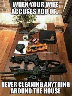 LOL he doesn't clean, but he will at least fix things, add things, or help me finish things. It's a fair trade! Gun Meme, Gun Humor, Cops Humor, Police Humor, Funny Police, Ecards Humor, Nurse Humor, Police Officer, Husband Wife Humor