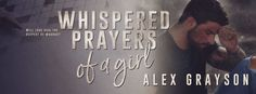 Check Alex Graysons Great Cover For Whispered Prayers of a girl. Preorder now!    321.    COVER REVEAL!  Her whispered prayers break her  At night as shes drifting off to sleep I press my ear to the door and listen to her heart wrenching pleas to bring her father back. Her words are agony to my healing heart but I cherish the sound of them for thats the only time I ever hear my beautiful daughter speak. Since her father died two years ago shes grown quiet and withdrawn. Catalinas Valley is…