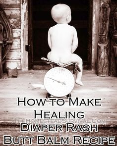 How to Make Healing Diaper Rash Baby Butt Balm Recipe - Frugal & Natural - Homesteading - The Homestead Survival .Com