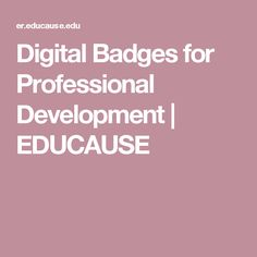 Digital Badges for Professional Development | EDUCAUSE