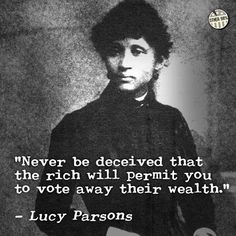 "Heretic, Rebel, a Thing to Flout: Chicago Plutocrats in Terror—Lucy Parsons and the March of the Unemployed.  Parsons was one formidable woman with decades of working class struggle behind her and a reputation that literally terrified the powers that be.  Just a few years later the Chicago Police would report that the then septuagenarian was ""more dangerous than a thousand rioters."""
