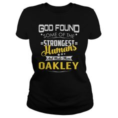 God Found Some of the Strongest Humans And Made Them OAKLEY Name Shirts #gift #ideas #Popular #Everything #Videos #Shop #Animals #pets #Architecture #Art #Cars #motorcycles #Celebrities #DIY #crafts #Design #Education #Entertainment #Food #drink #Gardening #Geek #Hair #beauty #Health #fitness #History #Holidays #events #Home decor #Humor #Illustrations #posters #Kids #parenting #Men #Outdoors #Photography #Products #Quotes #Science #nature #Sports #Tattoos #Technology #Travel #Weddings…