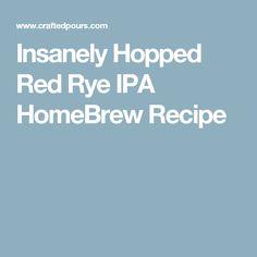 Insanely Hopped Red Rye IPA HomeBrew Recipe