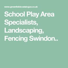 School Play Area Specialists, Landscaping, Fencing Swindon..