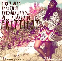 Girls With Beautiful Personalities Will Always Be The Prettiest
