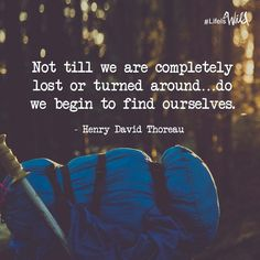 Not until we are completely lost or turned around…do we find ourselves. - Henry David Thoreau #lifeiswild #WILDmovie