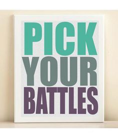 Pick Your Battles Typography Art Print: 8x10 Inspirational Quote Poster in Teal Green, Charcoal Gray, Plum Purple - I would like something like this to hang in my office, because some days I seriously need this reminder.