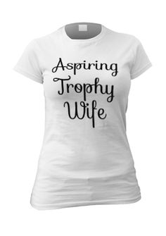 Aspiring Trophy Wife Adult Personalised T-shirt