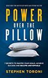 Free Kindle Book -   POWER OVER THE PILLOW: 7 SECRETS TO MASTER YOUR GOALS, ACHIEVE SUCCESS AND BECOME UNSTOPPABLE: Create More Time, Develop Habits and Systems That Win Check more at http://www.free-kindle-books-4u.com/self-helpfree-power-over-the-pillow-7-secrets-to-master-your-goals-achieve-success-and-become-unstoppable-create-more-time-develop-habits-and-systems-that-win/