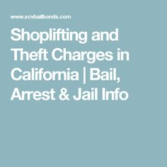 Shoplifting and Theft Charges in California | Bail, Arrest & Jail Info
