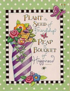 Mary Engelbreit ~ Plant a seed of friendship, Reap a bouquet of Happiness Mary Engelbreit, Tarot, Origami, Illustrations, Patch, Making Ideas, Decoupage, Whimsical, My Arts