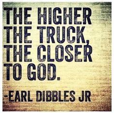 The higher the truck, the closer to God