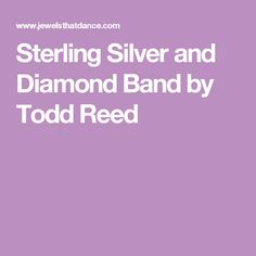 Sterling Silver and Diamond Band by Todd Reed