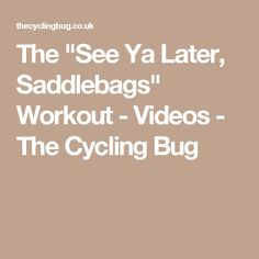 "The ""See Ya Later, Saddlebags"" Workout - Videos - The Cycling Bug"