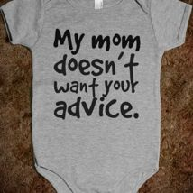 My Mom Doesn't Want Your Advice Baby Onesie