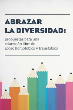 Abrazar la diversidad : propuestas para una educación libre de acoso homofóbico y transfóbico / José Ignacio Pichardo Galán, coord. Madrid : Instituto de la Mujer y para la Igualdad de Oportunidades, 2015 [10-19] 183 p. Nota: Julio 2015, fecha que figura en el doc. / ES / Documentos / Informes / Open Access / Acoso / Adolescencia / Diversidad afectivo-sexual / Educación / Juventud / LGTBIfobia / Recursos