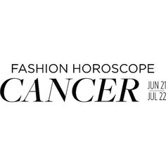 Fashion Horoscope Cancer ❤ liked on Polyvore featuring text, cancer, quotes, words, editorial, fashion horoscope, phrase and saying