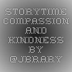 Storytime Compassion and Kindness by @Jbrary