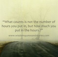 What counts is not the number of hours you put in, but how much you put in the hours