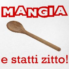 ITALIAN SAYING---I CAN STILL AFTER ALL THESE YEARS, HEAR MY GRANDMOTHERS SAY THIS TO US KIDS <3