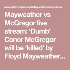 Mayweather vs McGregor live stream: 'Dumb' Conor McGregor will be 'killed' by Floyd Mayweather, predicts Mike Tyson – WATCH MAYWEATHER VS MCGREGOR FIGHT LIVE